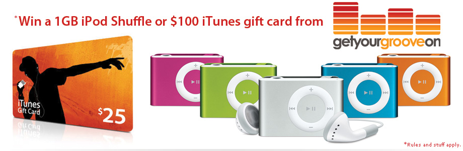*Win a 1GB iPod Shuffle or $100 iTunes Gift Card from GetYourGrooveOn!